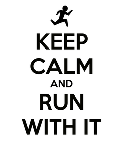 Poster: KEEP CALM AND RUN WITH IT