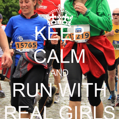 Poster: KEEP CALM AND RUN WITH REAL GIRLS