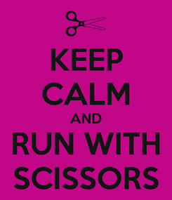 Poster: KEEP CALM AND RUN WITH SCISSORS