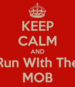 Poster: KEEP CALM AND Run WIth The MOB