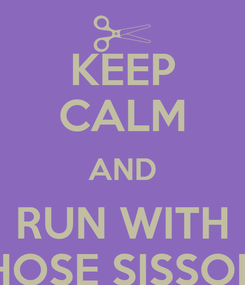 Poster: KEEP CALM AND RUN WITH THOSE SISSORS