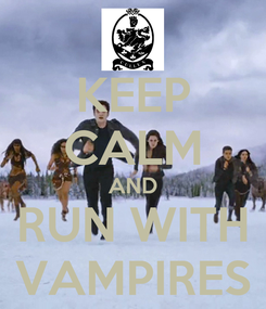 Poster: KEEP CALM AND RUN WITH VAMPIRES