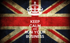 Poster: KEEP CALM AND RUN YOUR BUSINESS