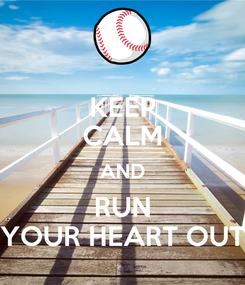 Poster: KEEP CALM AND RUN YOUR HEART OUT