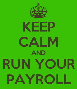 Poster: KEEP CALM AND RUN YOUR PAYROLL