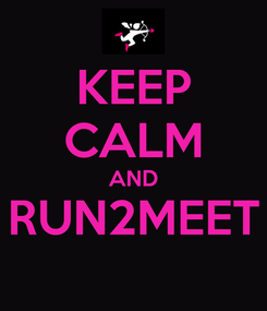 Poster: KEEP CALM AND RUN2MEET