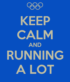 Poster: KEEP CALM AND  RUNNING  A LOT