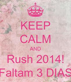 Poster: KEEP CALM AND Rush 2014! Faltam 3 DIAS