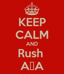 Poster: KEEP CALM AND Rush  AΣA
