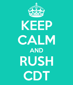 Poster: KEEP CALM AND RUSH CDT