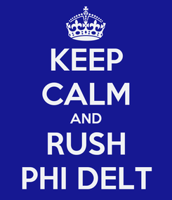 Poster: KEEP CALM AND RUSH PHI DELT