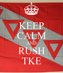 Poster: KEEP CALM AND RUSH TKE