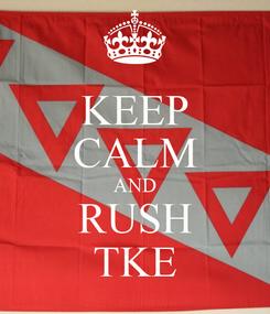 Poster: KEEP CALM AND RUSH TKE