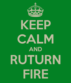 Poster: KEEP CALM AND RUTURN FIRE