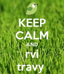 Poster: KEEP CALM AND rvi travy