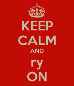 Poster: KEEP CALM AND ry ON
