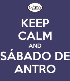 Poster: KEEP CALM AND SÁBADO DE ANTRO