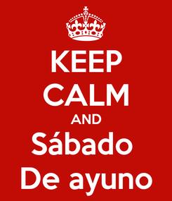 Poster: KEEP CALM AND Sábado  De ayuno