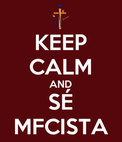 Poster: KEEP CALM AND SÉ MFCISTA