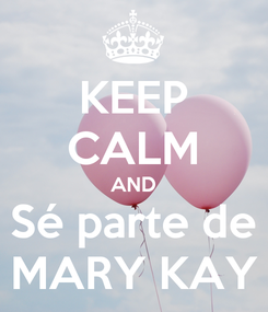 Poster: KEEP CALM AND Sé parte de MARY KAY