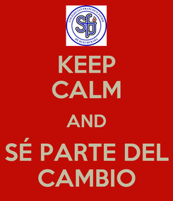 Poster: KEEP CALM AND SÉ PARTE DEL CAMBIO