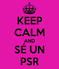 Poster: KEEP CALM AND SÉ UN PSR
