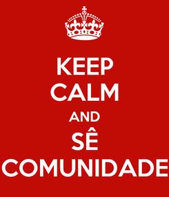 Poster: KEEP CALM AND SÊ COMUNIDADE