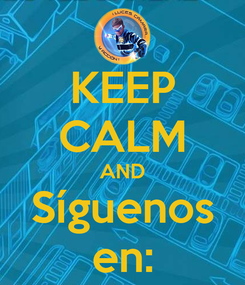 Poster: KEEP CALM AND Síguenos en: