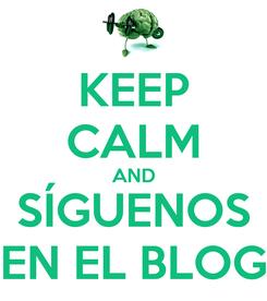Poster: KEEP CALM AND SÍGUENOS EN EL BLOG