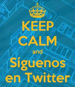 Poster: KEEP CALM and Síguenos en Twitter