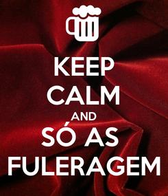 Poster: KEEP CALM AND SÓ AS  FULERAGEM