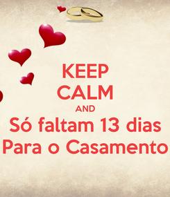 Poster: KEEP CALM AND Só faltam 13 dias Para o Casamento