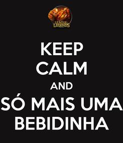 Poster: KEEP CALM AND SÓ MAIS UMA BEBIDINHA