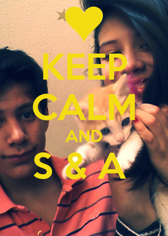 Poster: KEEP CALM AND S & A