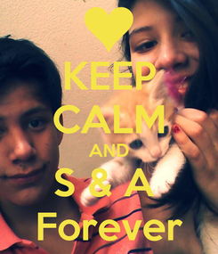 Poster: KEEP CALM AND S & A  Forever