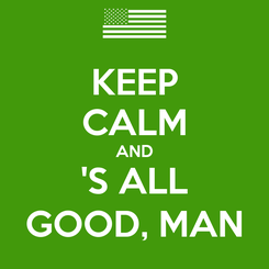 Poster: KEEP CALM AND 'S ALL GOOD, MAN