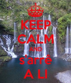 Poster: KEEP CALM AND s'arrê A LI