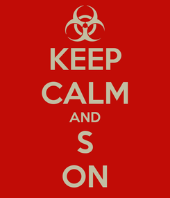 Poster: KEEP CALM AND S ON
