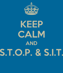 Poster: KEEP CALM AND S.T.O.P. & S.I.T.