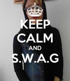 Poster: KEEP CALM AND S.W.A.G