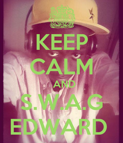 Poster: KEEP CALM    AND  S.W.A.G EDWARD