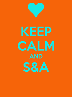 Poster: KEEP CALM AND S&A