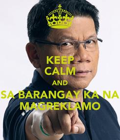Poster: KEEP CALM AND SA BARANGAY KA NA MAGREKLAMO