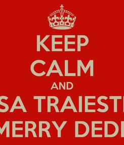 Poster: KEEP CALM AND SA TRAIESTI MERRY DEDE