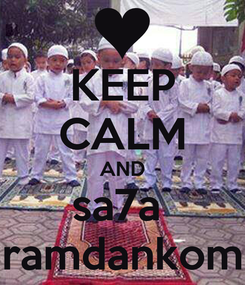 Poster: KEEP CALM AND sa7a  ramdankom