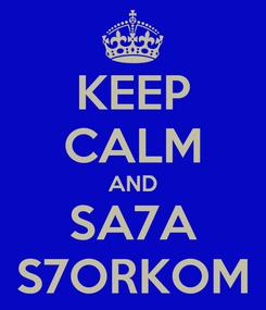 Poster: KEEP CALM AND SA7A S7ORKOM