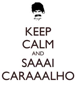 Poster: KEEP CALM AND SAAAI CARAAALHO