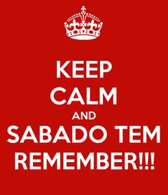 Poster: KEEP CALM AND SABADO TEM REMEMBER!!!