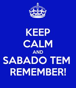 Poster: KEEP CALM AND SABADO TEM  REMEMBER!