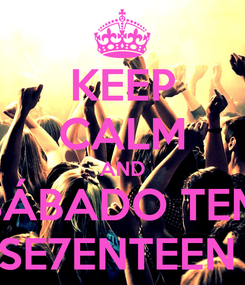 Poster: KEEP CALM AND SÁBADO TEM SE7ENTEEN